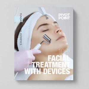 Pivot Point Fundamentals: Esthetics 108E - Facial Treatment With Devices